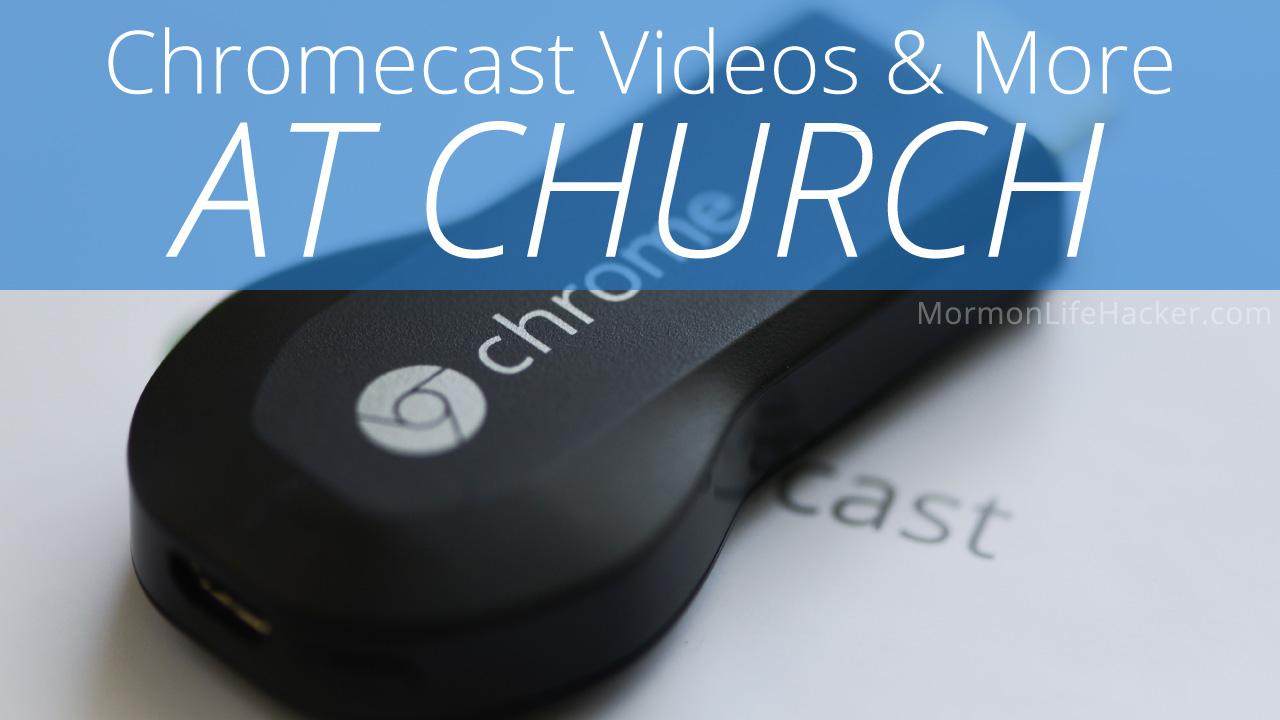 chromecast-videos-in-lds-church