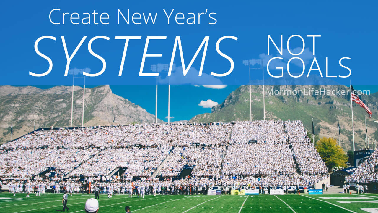 create systems not goals for New Year's