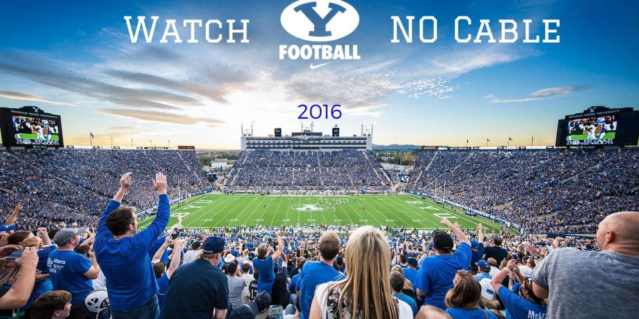 How to Watch BYU Football Without Cable or Satellite (2016 Edition)